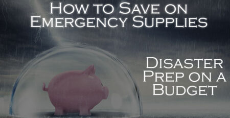 How to Save on Emergency Supplies – Disaster Prep on a Budget